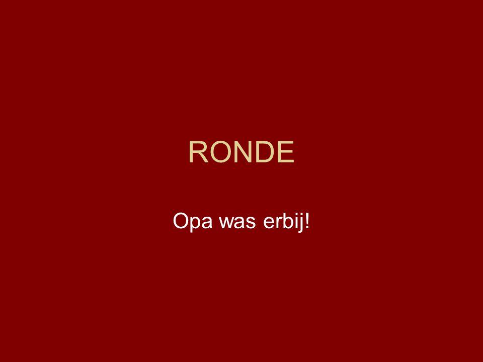 RONDE Opa was erbij!