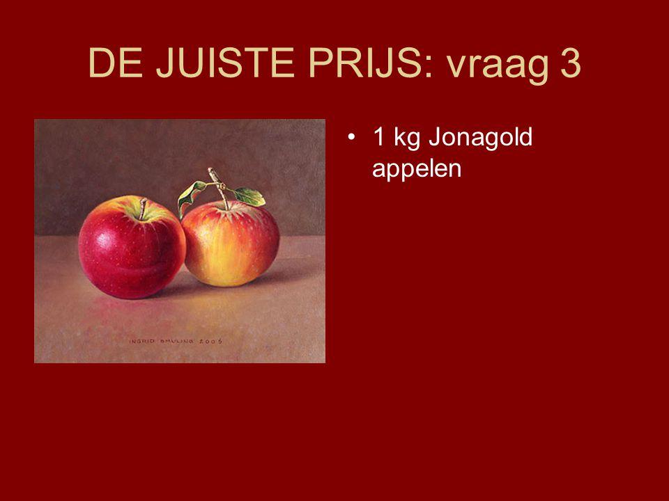 DE JUISTE PRIJS: vraag 3 •1 kg Jonagold appelen