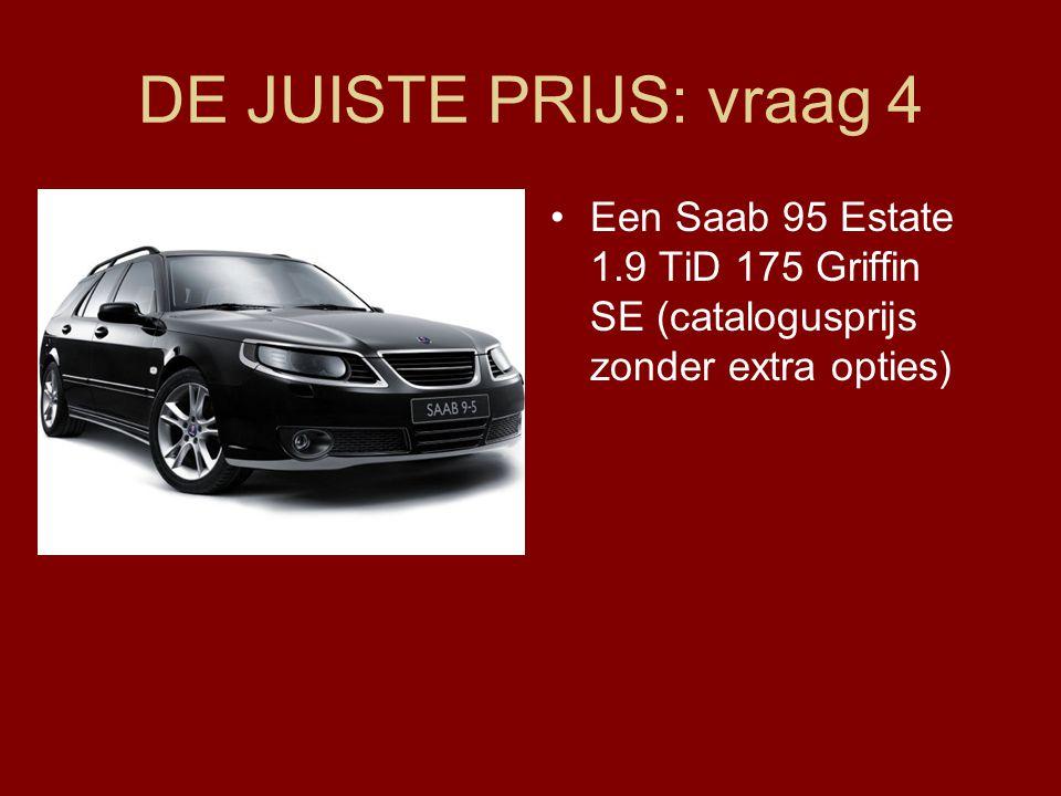 DE JUISTE PRIJS: vraag 4 •Een Saab 95 Estate 1.9 TiD 175 Griffin SE (catalogusprijs zonder extra opties)