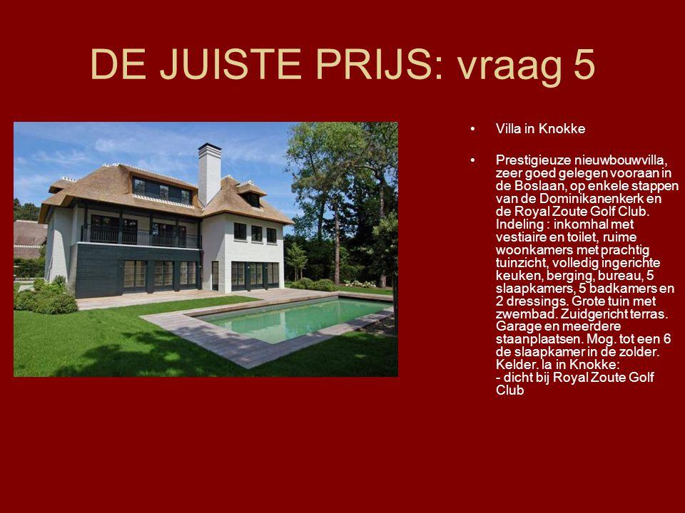 DE JUISTE PRIJS: vraag 5 •Villa in Knokke •Prestigieuze nieuwbouwvilla, zeer goed gelegen vooraan in de Boslaan, op enkele stappen van de Dominikanenk