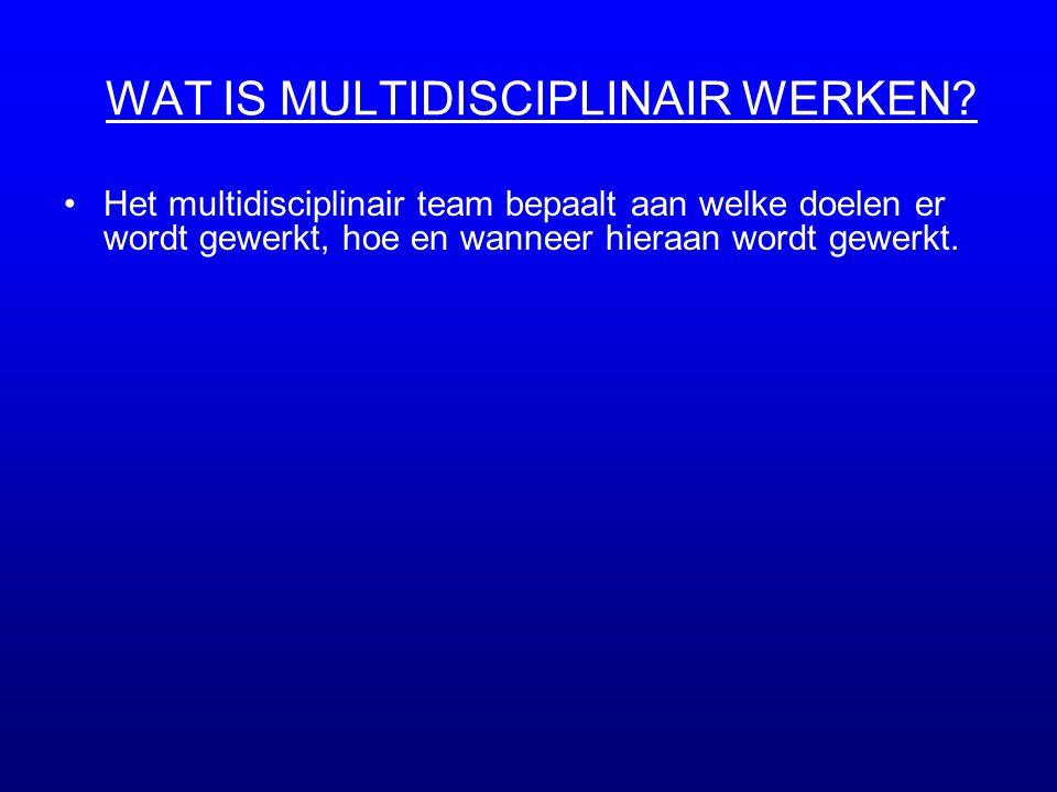 •Het multidisciplinair team bepaalt aan welke doelen er wordt gewerkt, hoe en wanneer hieraan wordt gewerkt.