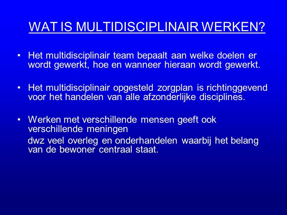 WAT IS MULTIDISCIPLINAIR WERKEN? •Het multidisciplinair team bepaalt aan welke doelen er wordt gewerkt, hoe en wanneer hieraan wordt gewerkt. •Het mul
