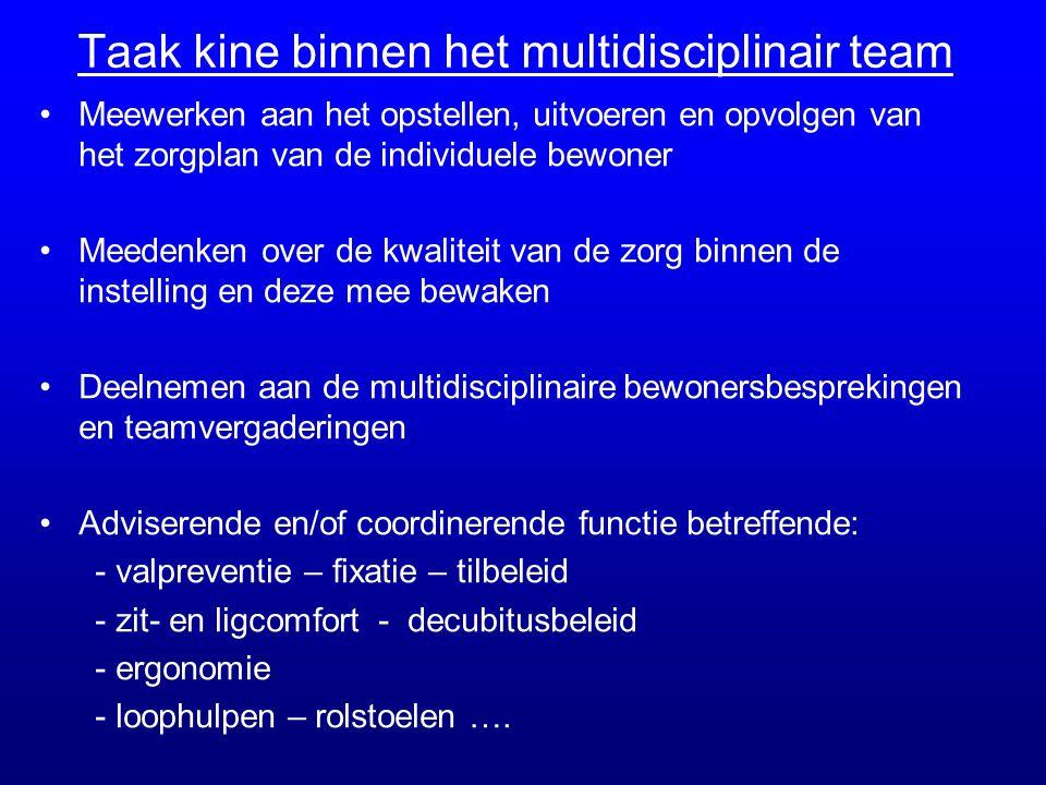 Taak kine binnen het multidisciplinair team •Meewerken aan het opstellen, uitvoeren en opvolgen van het zorgplan van de individuele bewoner •Meedenken