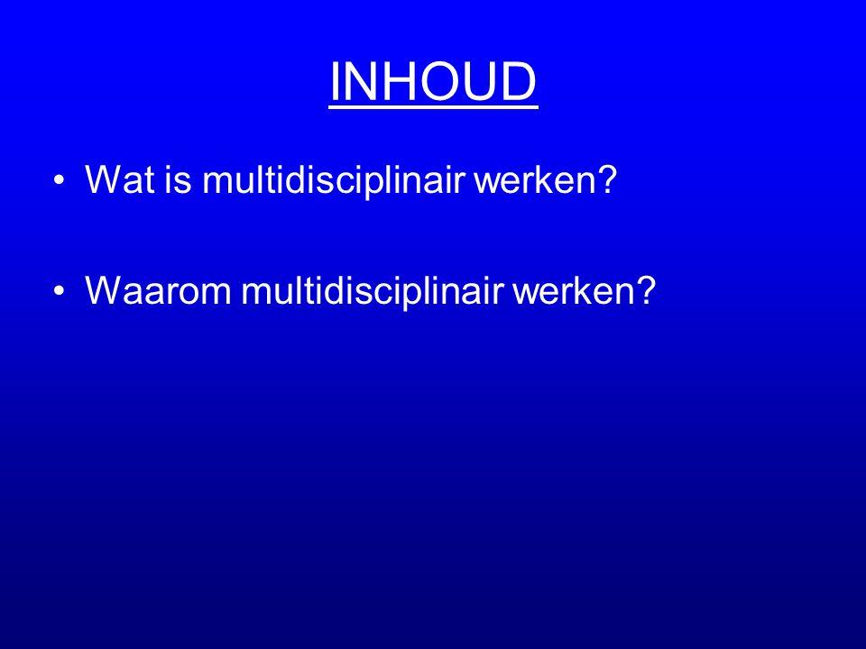 INHOUD •Wat is multidisciplinair werken? •Waarom multidisciplinair werken?