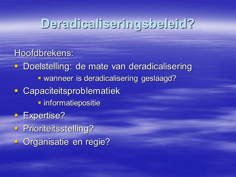 Deradicaliseringsbeleid? Hoofdbrekens:  Doelstelling: de mate van deradicalisering  wanneer is deradicalisering geslaagd?  Capaciteitsproblematiek
