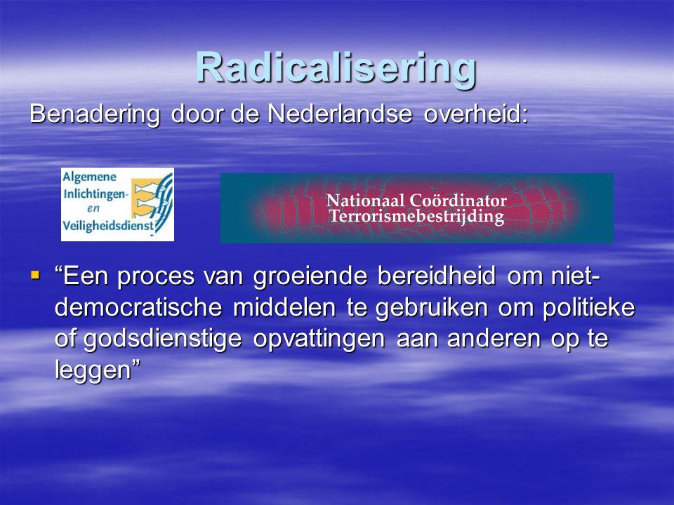 """Radicalisering Benadering door de Nederlandse overheid:  """"Een proces van groeiende bereidheid om niet- democratische middelen te gebruiken om politie"""