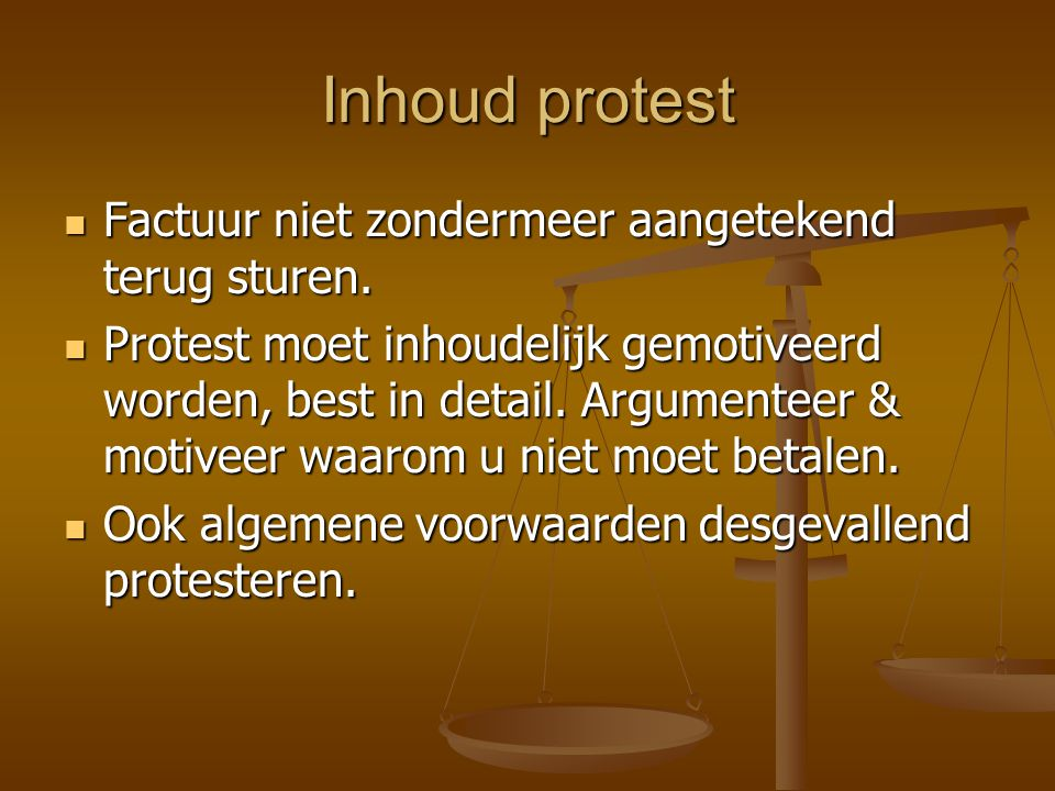 Inhoud protest  Factuur niet zondermeer aangetekend terug sturen.  Protest moet inhoudelijk gemotiveerd worden, best in detail. Argumenteer & motive