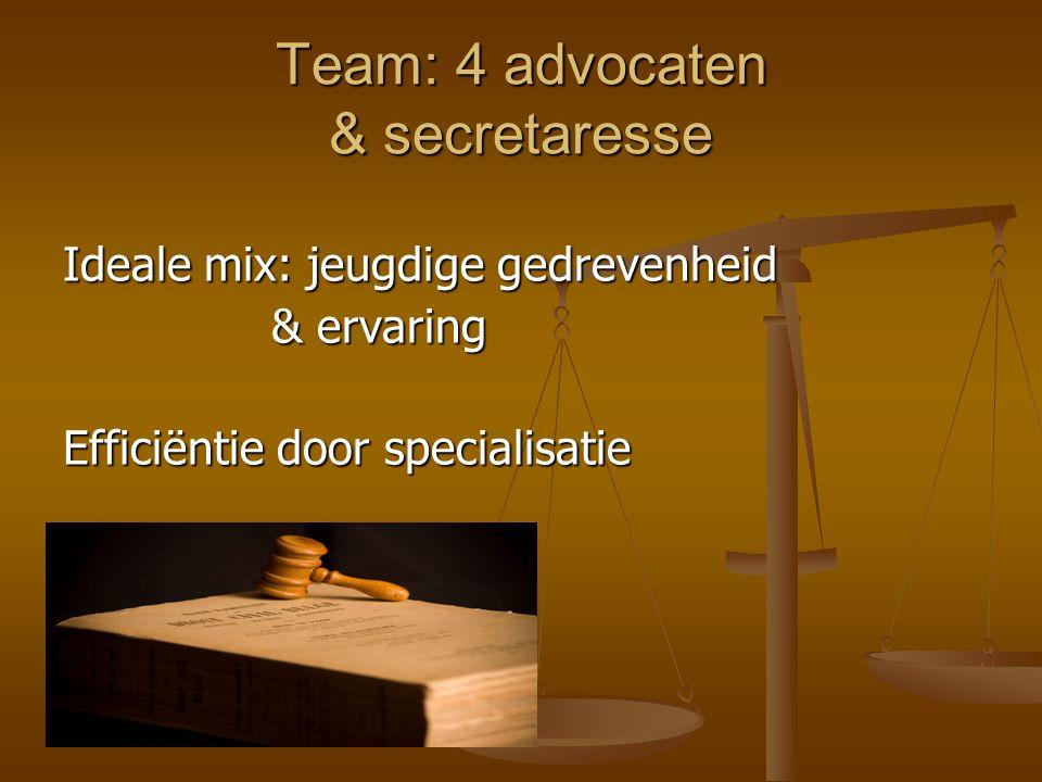 Team: 4 advocaten & secretaresse Ideale mix: jeugdige gedrevenheid & ervaring Efficiëntie door specialisatie