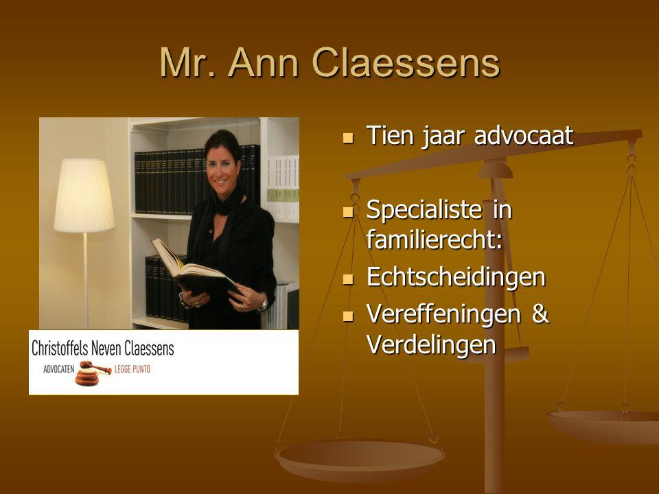 Mr. Ann Claessens  Tien jaar advocaat  Specialiste in familierecht:  Echtscheidingen  Vereffeningen & Verdelingen