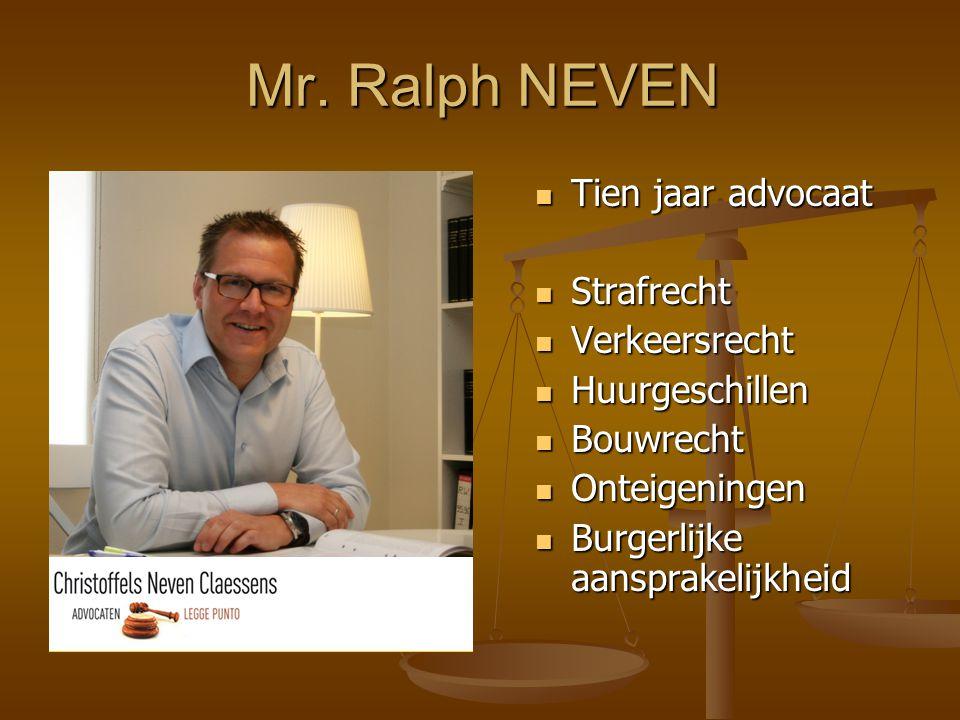 Mr. Ralph NEVEN  Tien jaar advocaat  Strafrecht  Verkeersrecht  Huurgeschillen  Bouwrecht  Onteigeningen  Burgerlijke aansprakelijkheid
