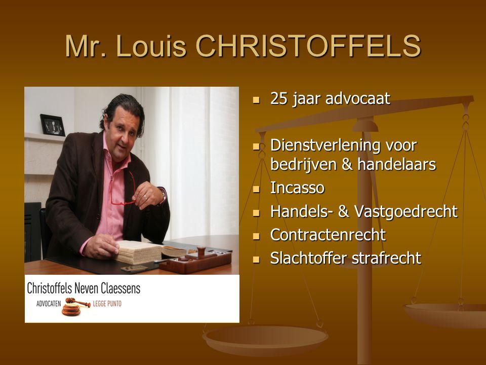Mr. Louis CHRISTOFFELS  25 jaar advocaat  Dienstverlening voor bedrijven & handelaars  Incasso  Handels- & Vastgoedrecht  Contractenrecht  Slach