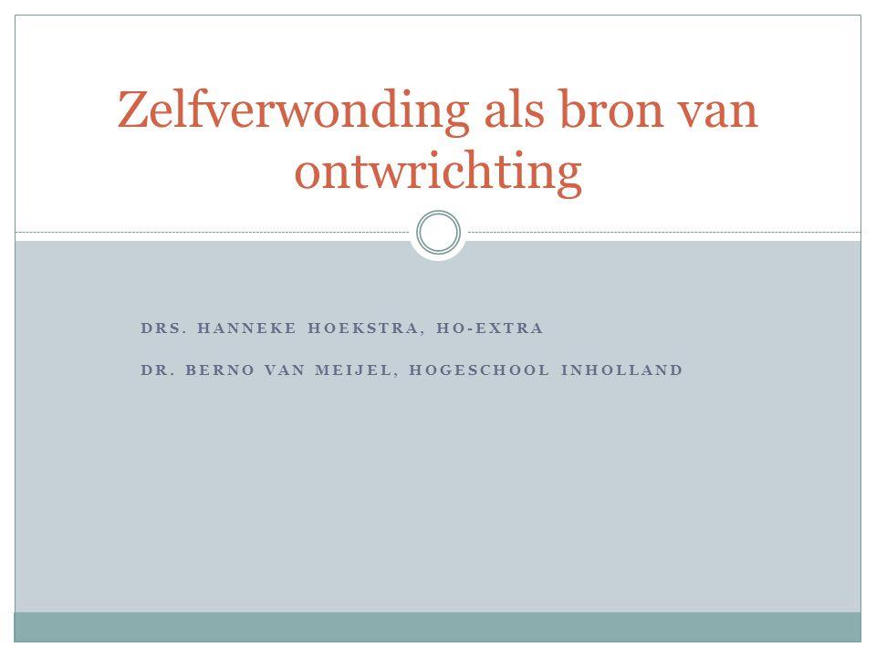 DRS. HANNEKE HOEKSTRA, HO-EXTRA DR. BERNO VAN MEIJEL, HOGESCHOOL INHOLLAND Zelfverwonding als bron van ontwrichting