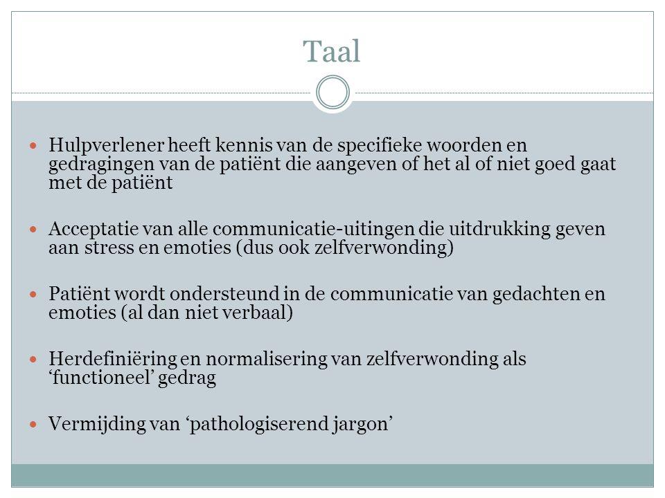 Taal  Hulpverlener heeft kennis van de specifieke woorden en gedragingen van de patiënt die aangeven of het al of niet goed gaat met de patiënt  Acc