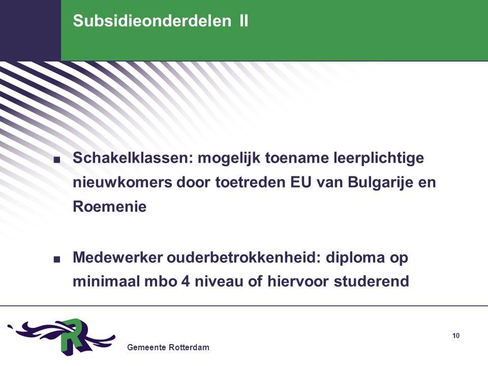Gemeente Rotterdam 10 Subsidieonderdelen II. Schakelklassen: mogelijk toename leerplichtige nieuwkomers door toetreden EU van Bulgarije en Roemenie. M