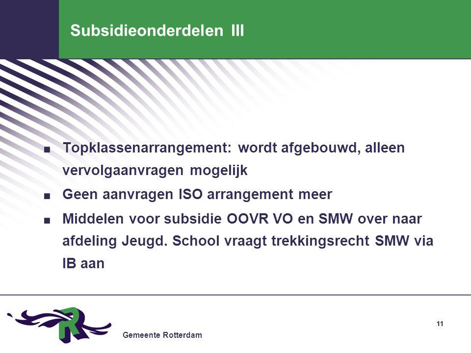 Gemeente Rotterdam 11 Subsidieonderdelen III. Topklassenarrangement: wordt afgebouwd, alleen vervolgaanvragen mogelijk. Geen aanvragen ISO arrangement