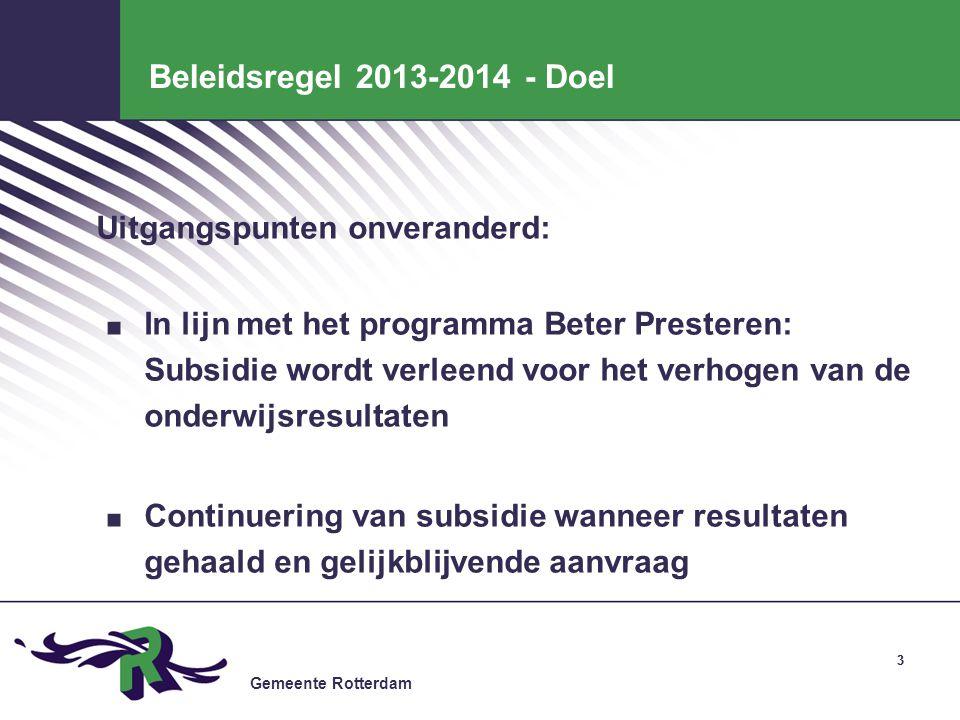 Gemeente Rotterdam 33 Beleidsregel 2013-2014 - Doel Uitgangspunten onveranderd:. In lijn met het programma Beter Presteren: Subsidie wordt verleend vo