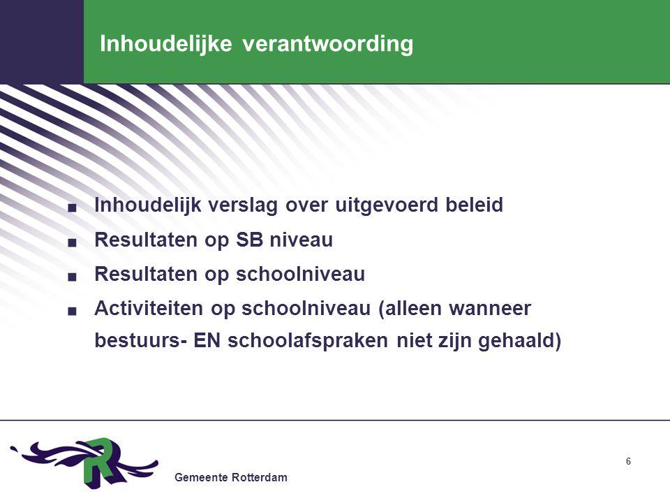 Gemeente Rotterdam 6 Inhoudelijke verantwoording. Inhoudelijk verslag over uitgevoerd beleid. Resultaten op SB niveau. Resultaten op schoolniveau. Act