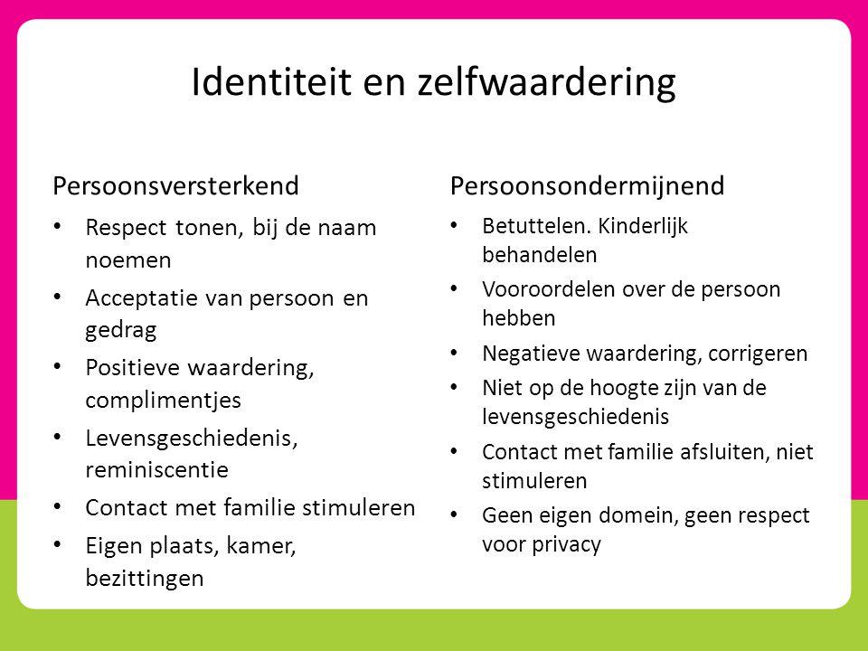Identiteit en zelfwaardering Persoonsversterkend • Respect tonen, bij de naam noemen • Acceptatie van persoon en gedrag • Positieve waardering, compli