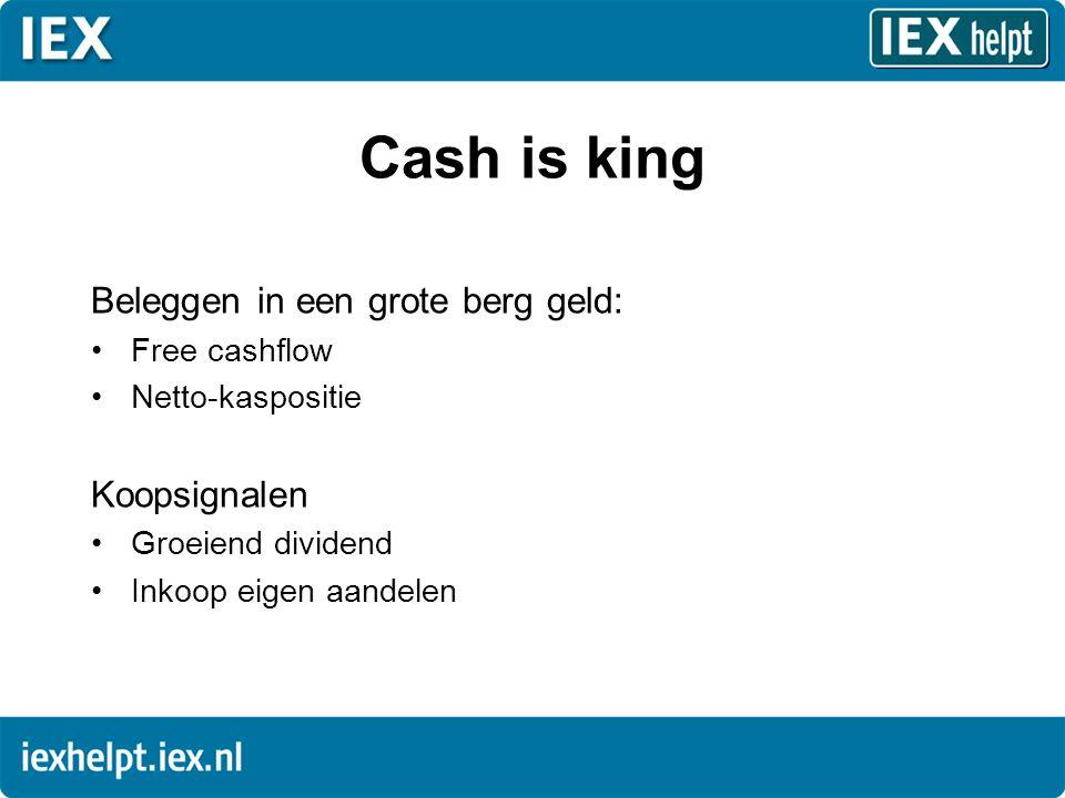 Cash is king Beleggen in een grote berg geld: •Free cashflow •Netto-kaspositie Koopsignalen •Groeiend dividend •Inkoop eigen aandelen