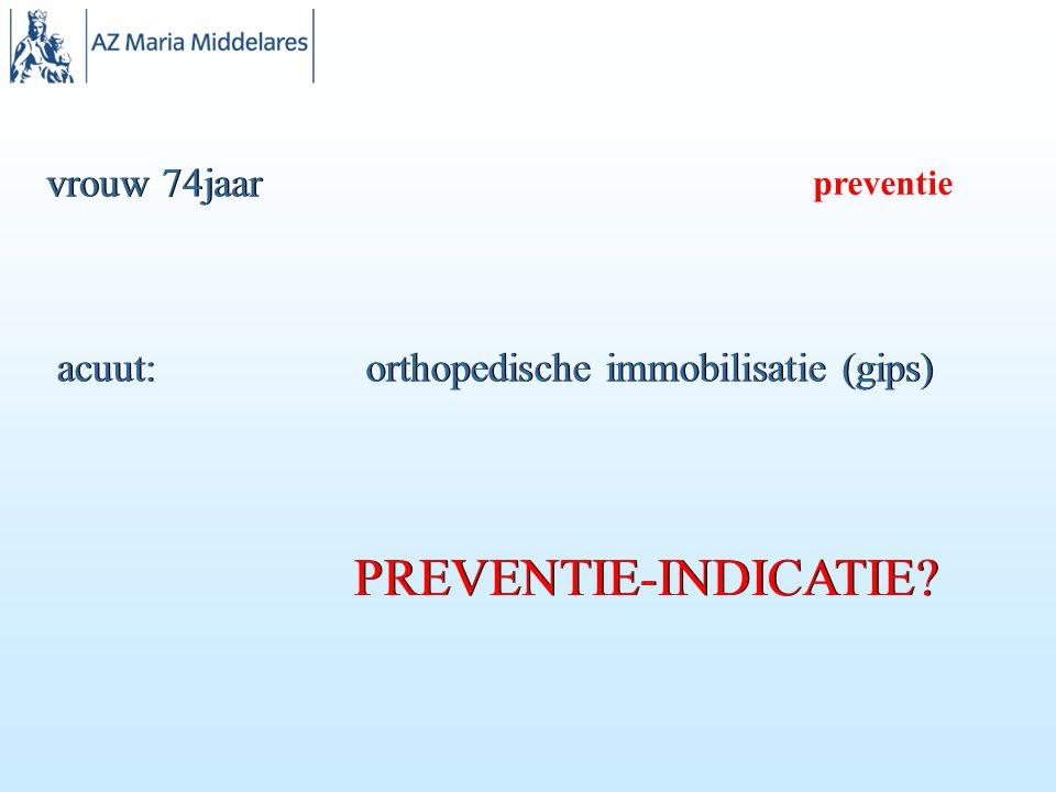 vrouw 74jaar acuut: PREVENTIE-INDICATIE? orthopedische immobilisatie (gips) preventie