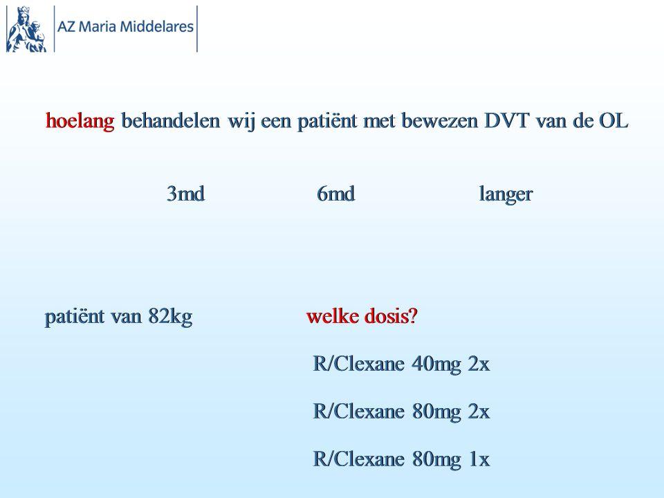 hoelang behandelen wij een patiënt met bewezen DVT van de OL 3md 6md langer patiënt van 82kg welke dosis.