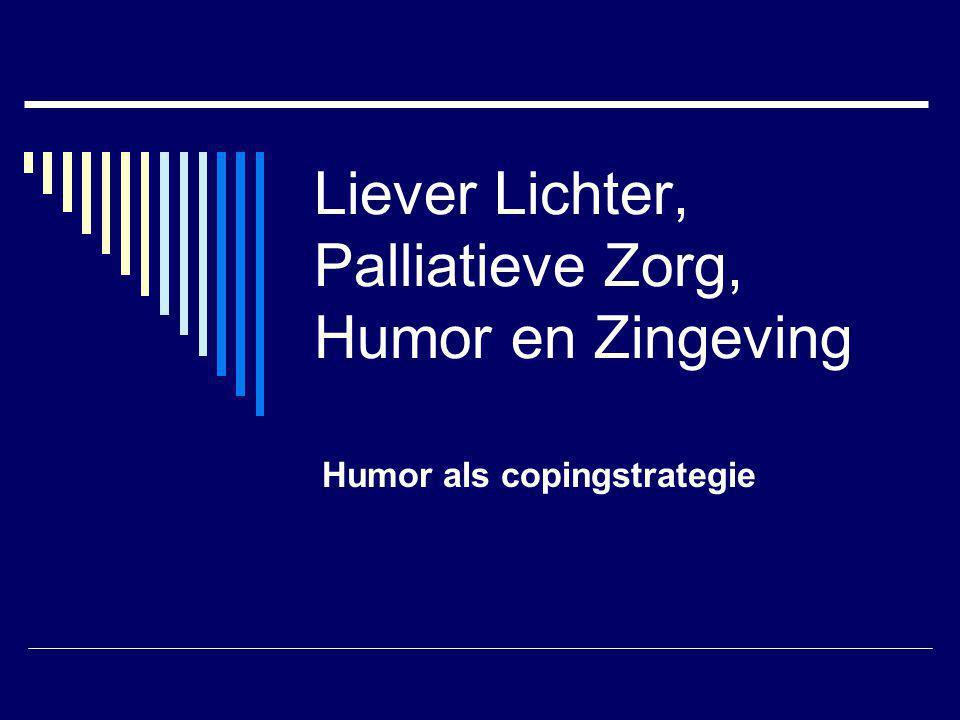 Liever Lichter, Palliatieve Zorg, Humor en Zingeving Humor als copingstrategie