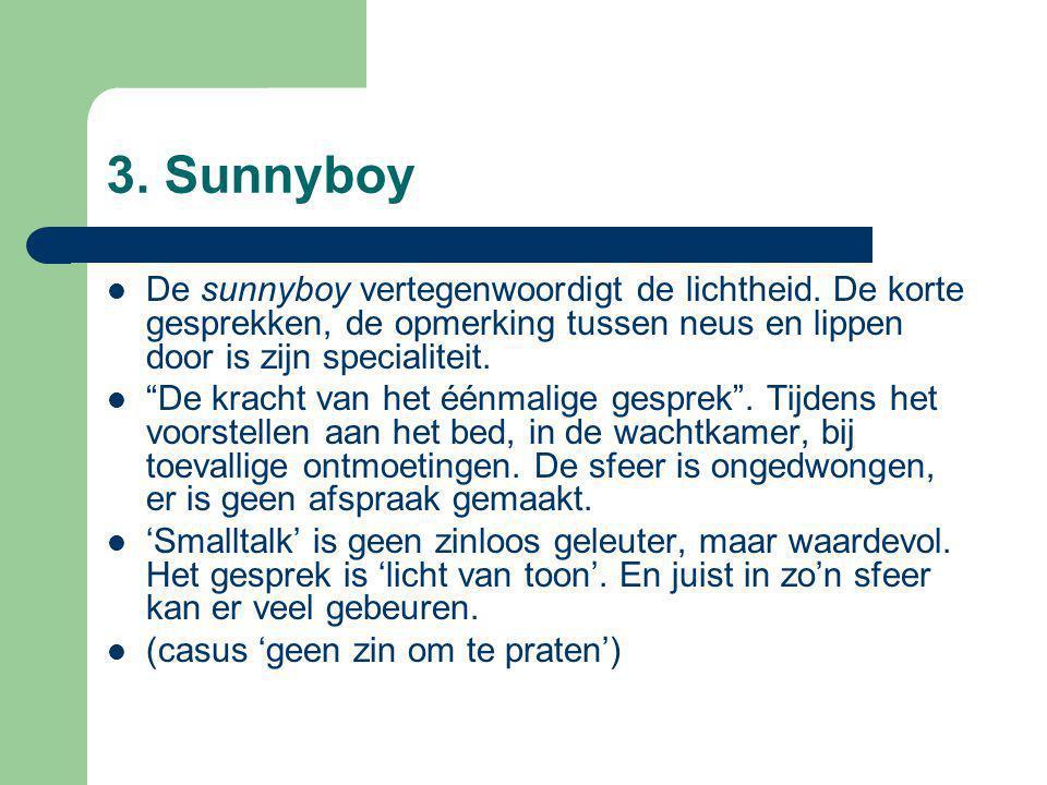 """3. Sunnyboy  De sunnyboy vertegenwoordigt de lichtheid. De korte gesprekken, de opmerking tussen neus en lippen door is zijn specialiteit.  """"De krac"""