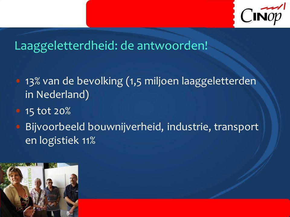 Laaggeletterdheid: de antwoorden! 5 •13% van de bevolking (1,5 miljoen laaggeletterden in Nederland) •15 tot 20% •Bijvoorbeeld bouwnijverheid, industr