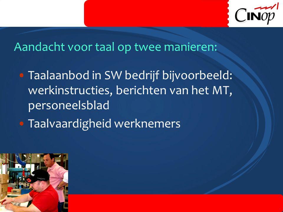 7 Aandacht voor taal op twee manieren: •Taalaanbod in SW bedrijf bijvoorbeeld: werkinstructies, berichten van het MT, personeelsblad •Taalvaardigheid werknemers