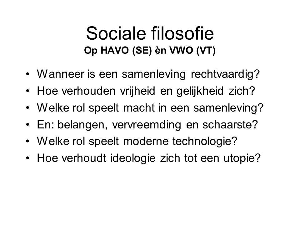Sociale filosofie Op HAVO (SE) èn VWO (VT) •Wanneer is een samenleving rechtvaardig? •Hoe verhouden vrijheid en gelijkheid zich? •Welke rol speelt mac