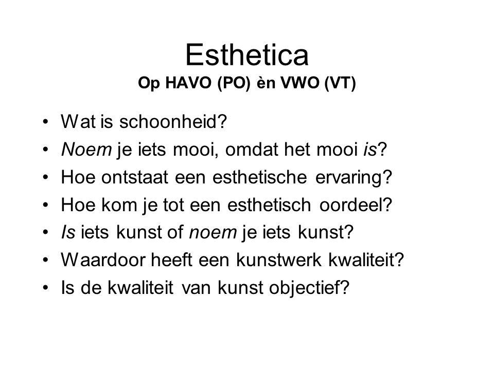 Esthetica Op HAVO (PO) èn VWO (VT) •Wat is schoonheid? •Noem je iets mooi, omdat het mooi is? •Hoe ontstaat een esthetische ervaring? •Hoe kom je tot