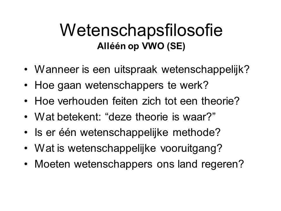 Wetenschapsfilosofie Alléén op VWO (SE) •Wanneer is een uitspraak wetenschappelijk? •Hoe gaan wetenschappers te werk? •Hoe verhouden feiten zich tot e