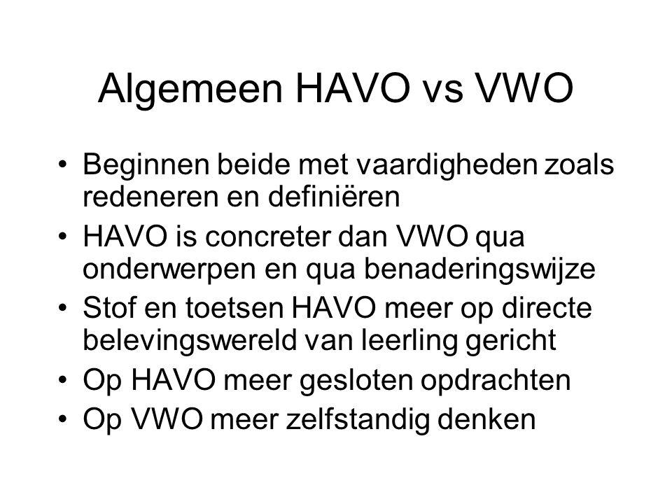 Algemeen HAVO vs VWO •Beginnen beide met vaardigheden zoals redeneren en definiëren •HAVO is concreter dan VWO qua onderwerpen en qua benaderingswijze