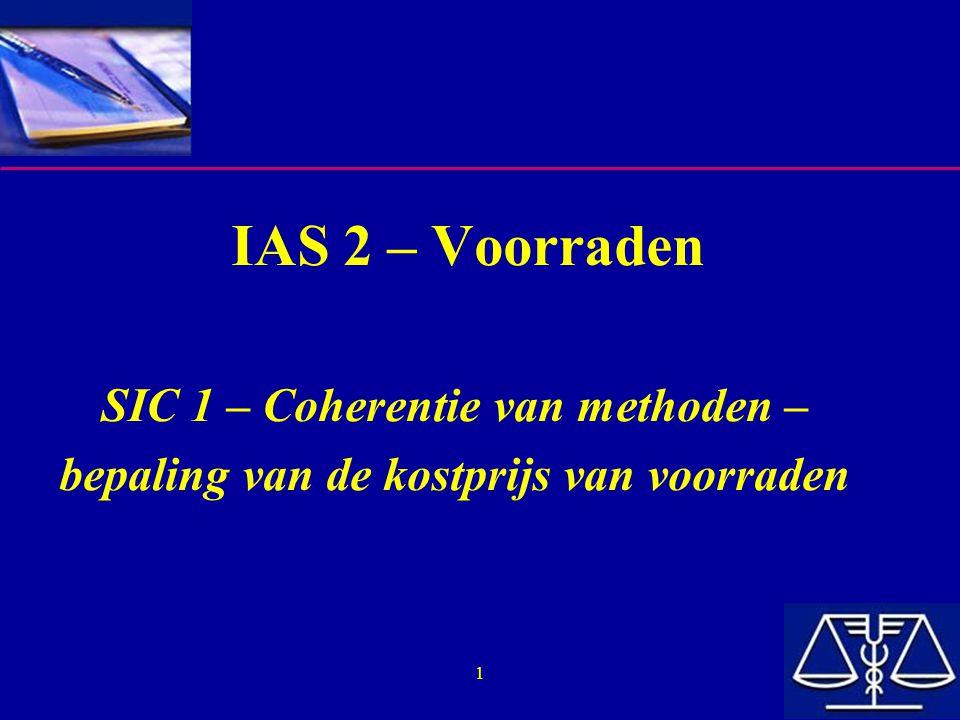 22 Methoden  SIC 1 laat toe om verschillende methoden te gebruiken voor voorraden met een verschillende aard of gebruik (vb.