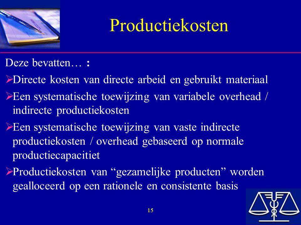 15 Productiekosten Deze bevatten… :  Directe kosten van directe arbeid en gebruikt materiaal  Een systematische toewijzing van variabele overhead /