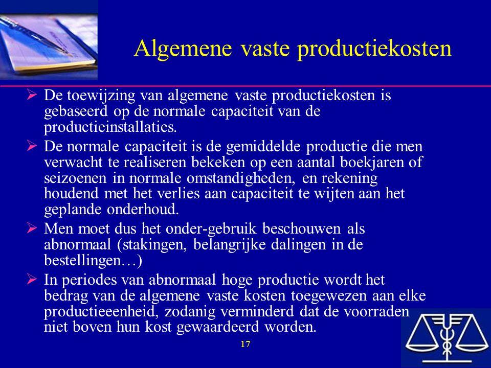 17 Algemene vaste productiekosten  De toewijzing van algemene vaste productiekosten is gebaseerd op de normale capaciteit van de productieinstallatie