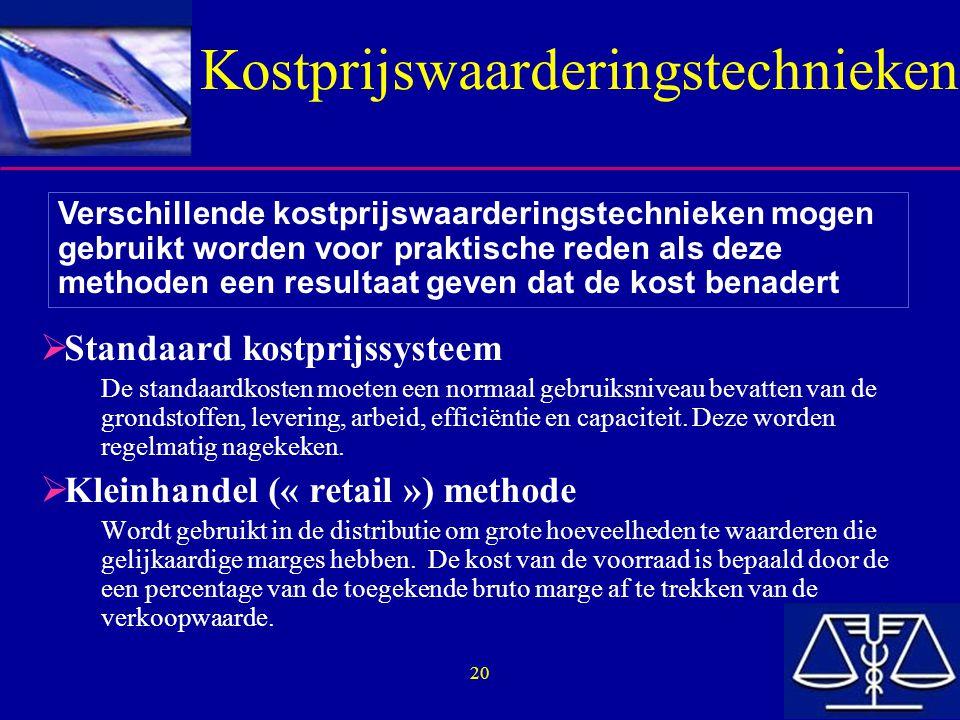 20 Kostprijswaarderingstechnieken  Standaard kostprijssysteem De standaardkosten moeten een normaal gebruiksniveau bevatten van de grondstoffen, leve