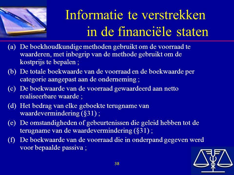 38 Informatie te verstrekken in de financiële staten (a)De boekhoudkundige methoden gebruikt om de voorraad te waarderen, met inbegrip van de methode