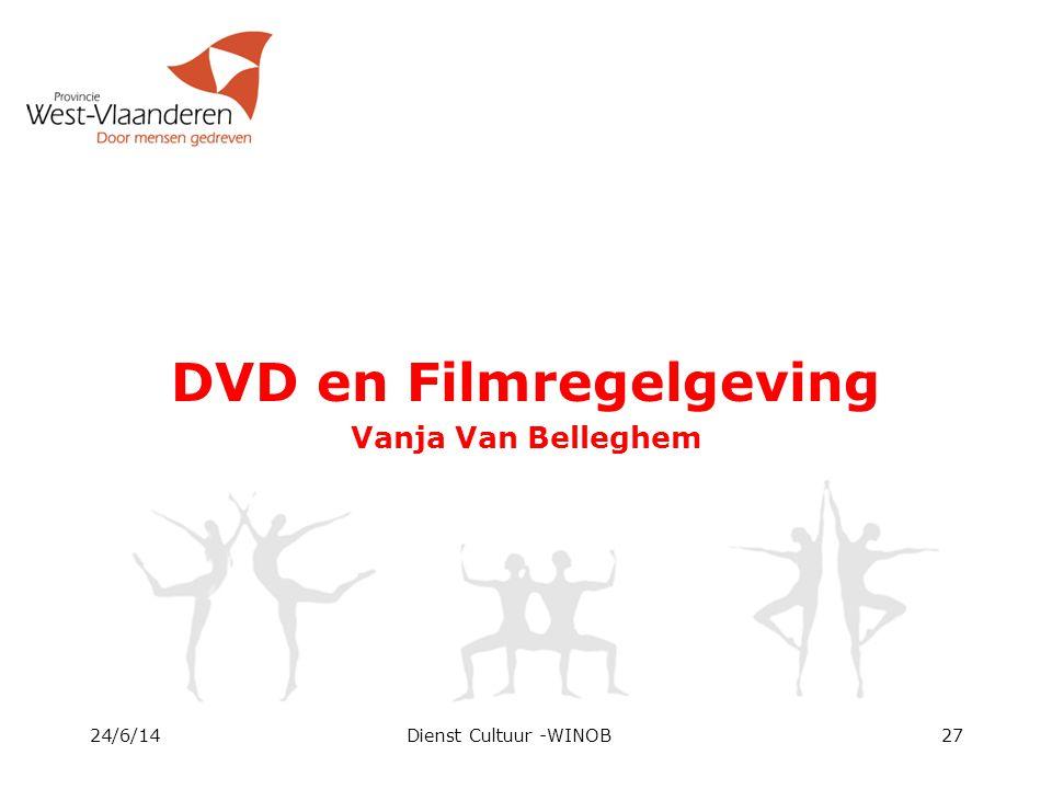 DVD en Filmregelgeving Vanja Van Belleghem 24/6/14Dienst Cultuur -WINOB27