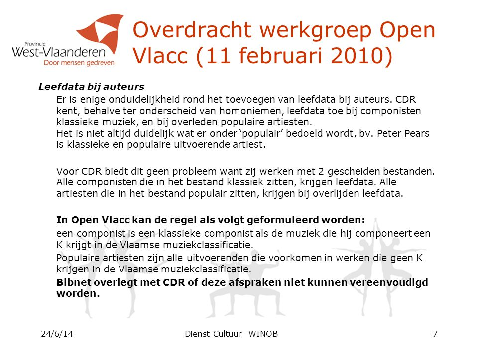 Overdracht werkgroep Open Vlacc (11 februari 2010) Leefdata bij auteurs Er is enige onduidelijkheid rond het toevoegen van leefdata bij auteurs.