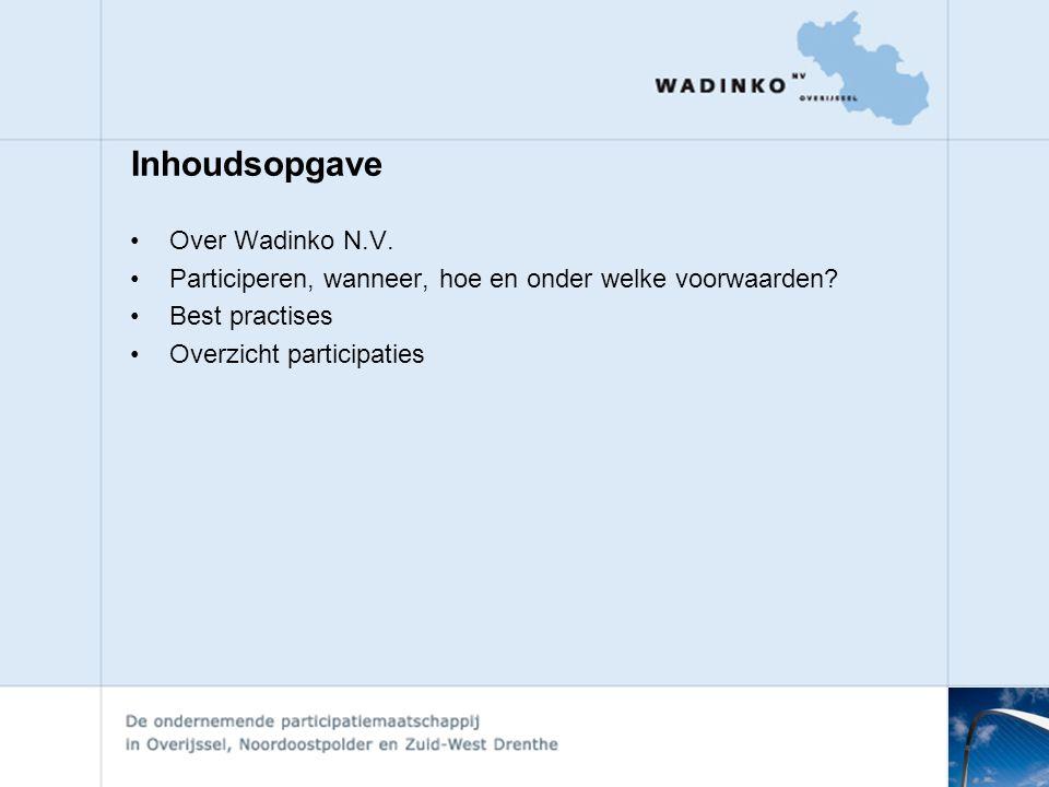Inhoudsopgave •Over Wadinko N.V.•Participeren, wanneer, hoe en onder welke voorwaarden.