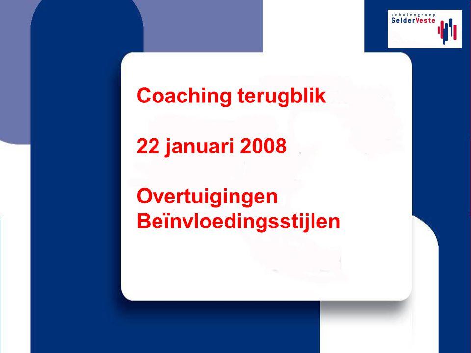 Coaching terugblik 22 januari 2008 Overtuigingen Beïnvloedingsstijlen