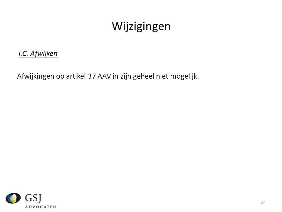 Wijzigingen I.C. Afwijken Afwijkingen op artikel 37 AAV in zijn geheel niet mogelijk. 37