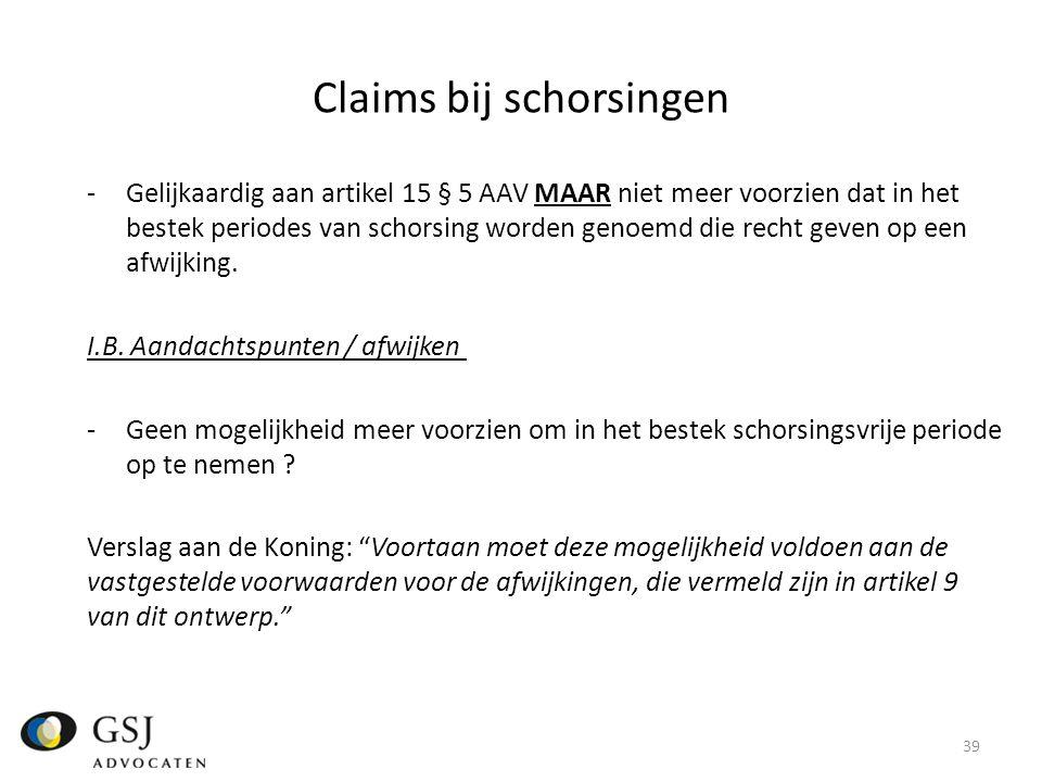 Claims bij schorsingen -Gelijkaardig aan artikel 15 § 5 AAV MAAR niet meer voorzien dat in het bestek periodes van schorsing worden genoemd die recht geven op een afwijking.