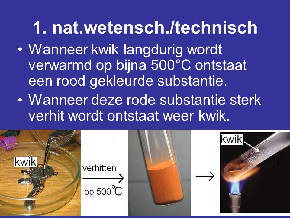 1. nat.wetensch./technisch •Wanneer kwik langdurig wordt verwarmd op bijna 500°C ontstaat een rood gekleurde substantie. •Wanneer deze rode substantie