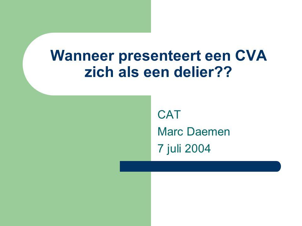 Wanneer presenteert een CVA zich als een delier?? CAT Marc Daemen 7 juli 2004