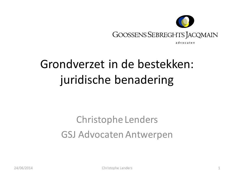 Grondverzet in de bestekken: juridische benadering Christophe Lenders GSJ Advocaten Antwerpen 24/06/20141Christophe Lenders