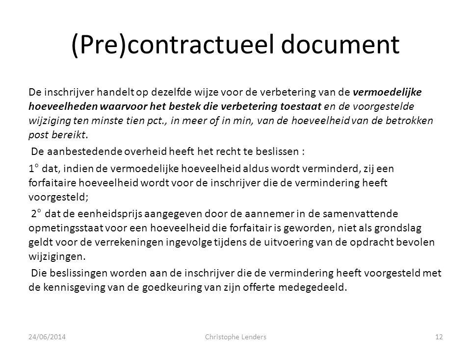 (Pre)contractueel document De inschrijver handelt op dezelfde wijze voor de verbetering van de vermoedelijke hoeveelheden waarvoor het bestek die verb