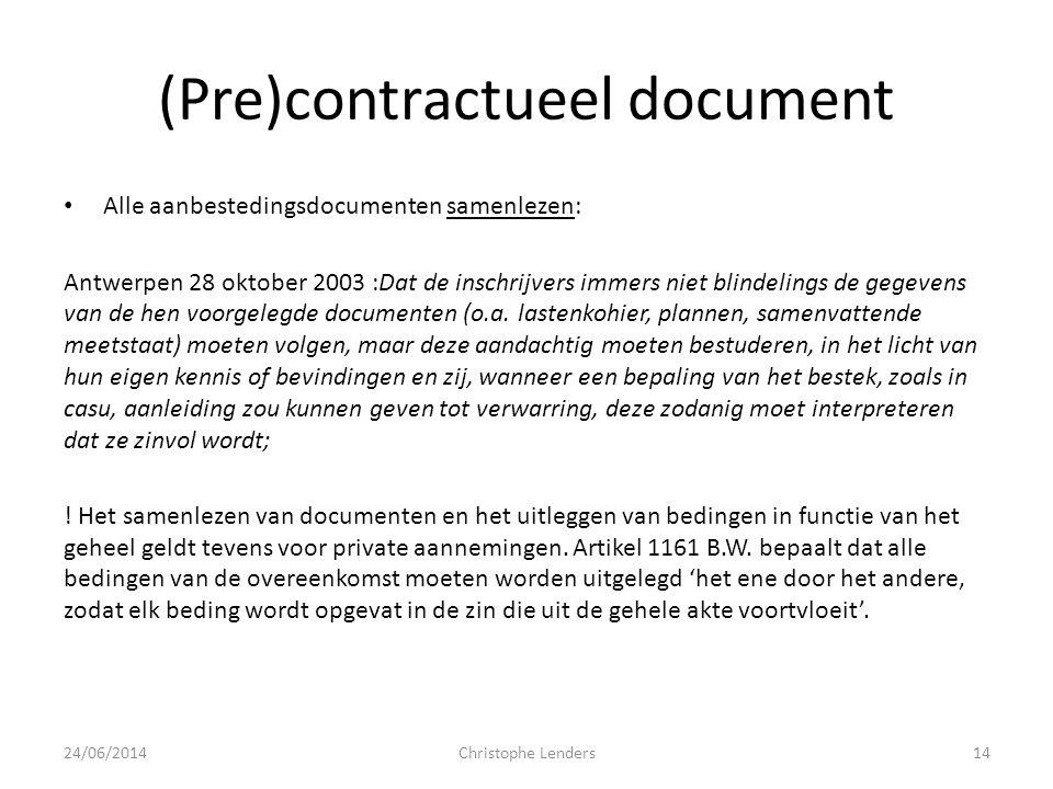 (Pre)contractueel document • Alle aanbestedingsdocumenten samenlezen: Antwerpen 28 oktober 2003 :Dat de inschrijvers immers niet blindelings de gegeve