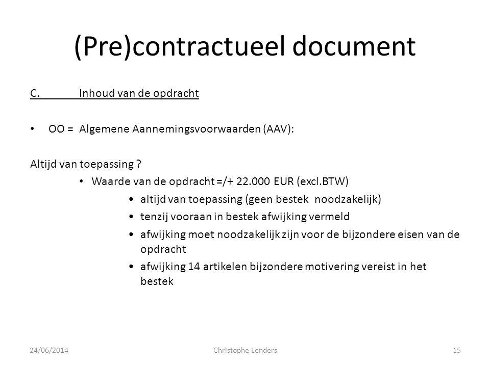 (Pre)contractueel document C.Inhoud van de opdracht • OO = Algemene Aannemingsvoorwaarden (AAV): Altijd van toepassing ? • Waarde van de opdracht =/+